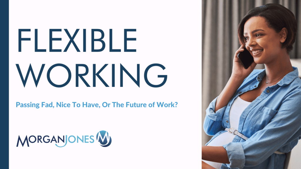 Flexible Working – Passing Fad, Nice To Have, Or The Future of Work?
